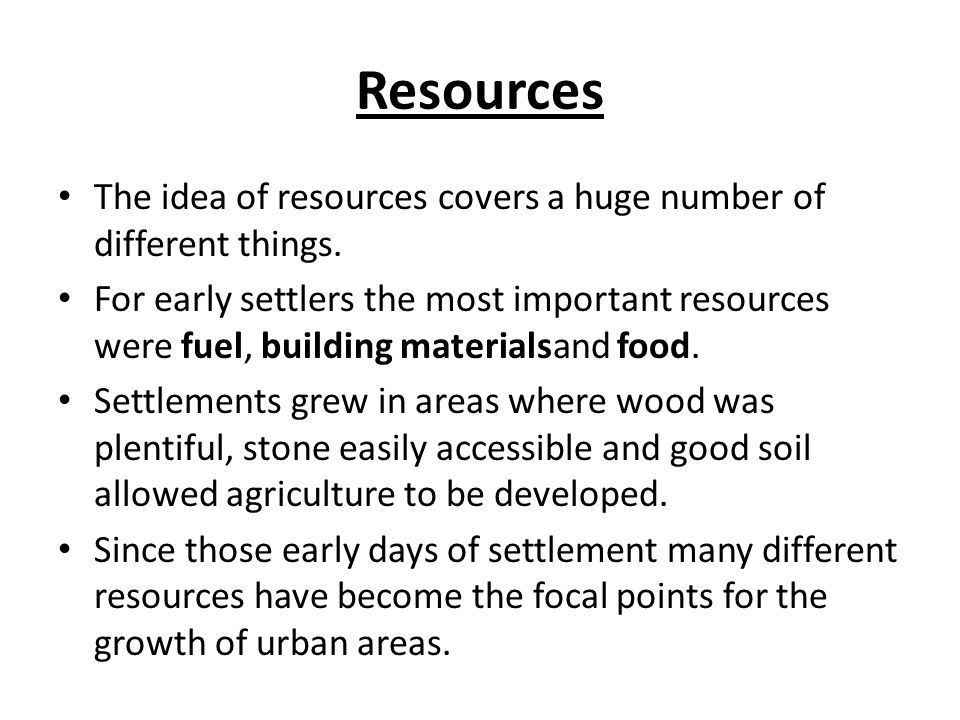 Resources The idea of resources covers a huge number of different things.