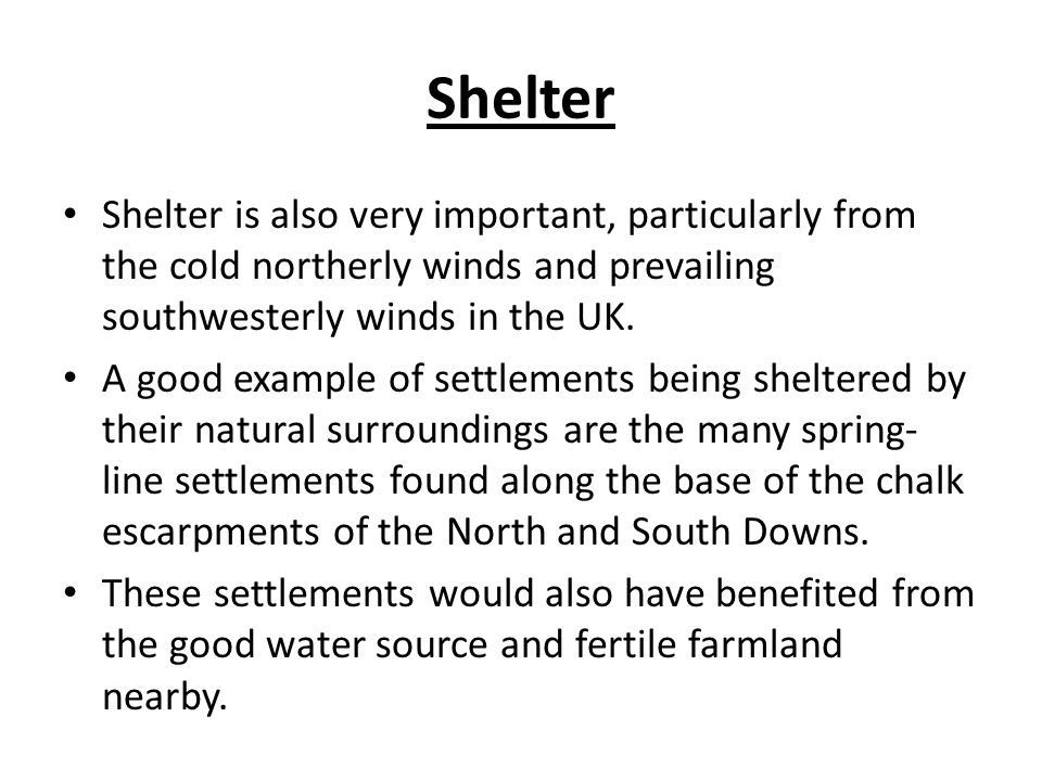 Shelter Shelter is also very important, particularly from the cold northerly winds and prevailing southwesterly winds in the UK.