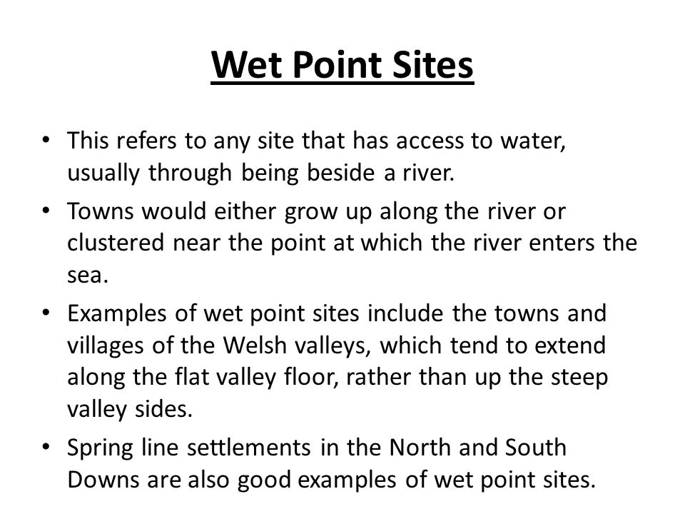 Wet Point Sites This refers to any site that has access to water, usually through being beside a river.