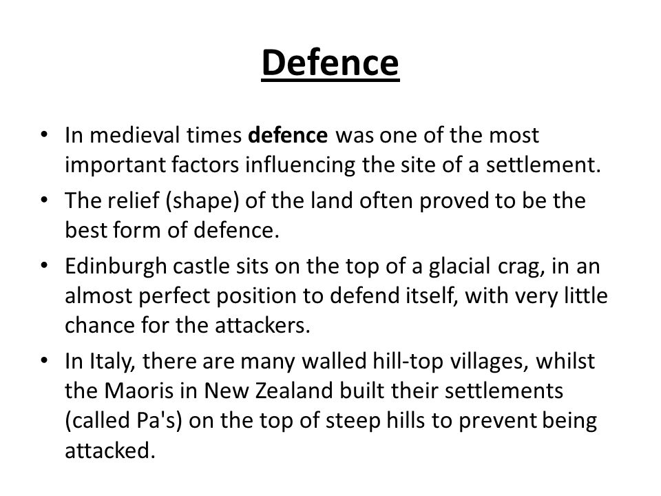 Defence In medieval times defence was one of the most important factors influencing the site of a settlement.