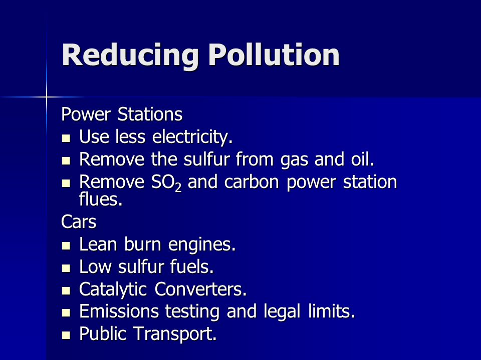 Reducing Pollution Power Stations Use less electricity.