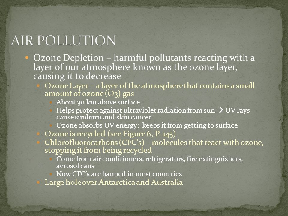 AIR POLLUTION Ozone Depletion – harmful pollutants reacting with a layer of our atmosphere known as the ozone layer, causing it to decrease.