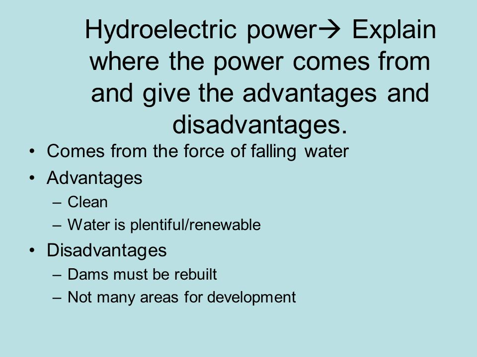 Hydroelectric power Explain where the power comes from and give the advantages and disadvantages.