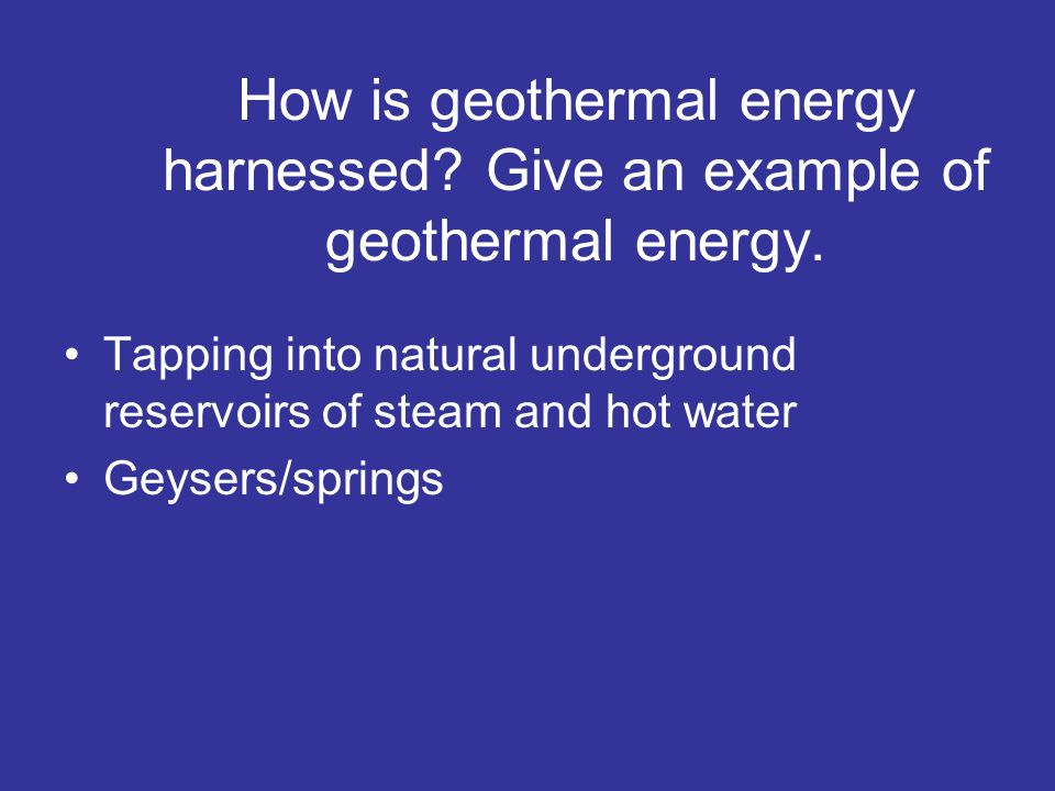 How is geothermal energy harnessed