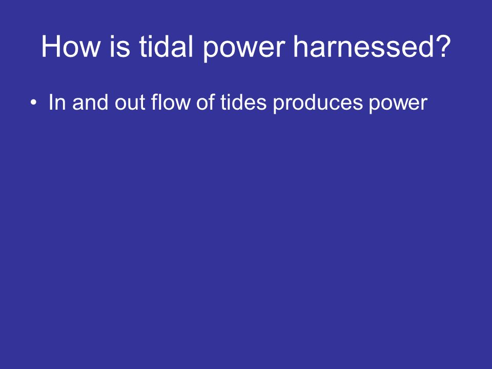 How is tidal power harnessed