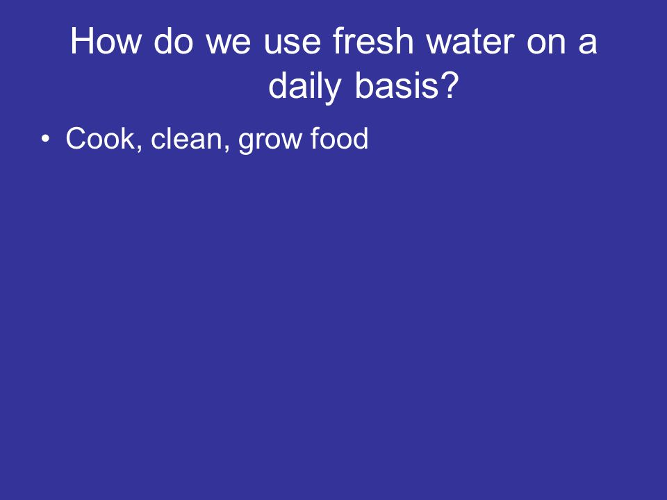 How do we use fresh water on a daily basis
