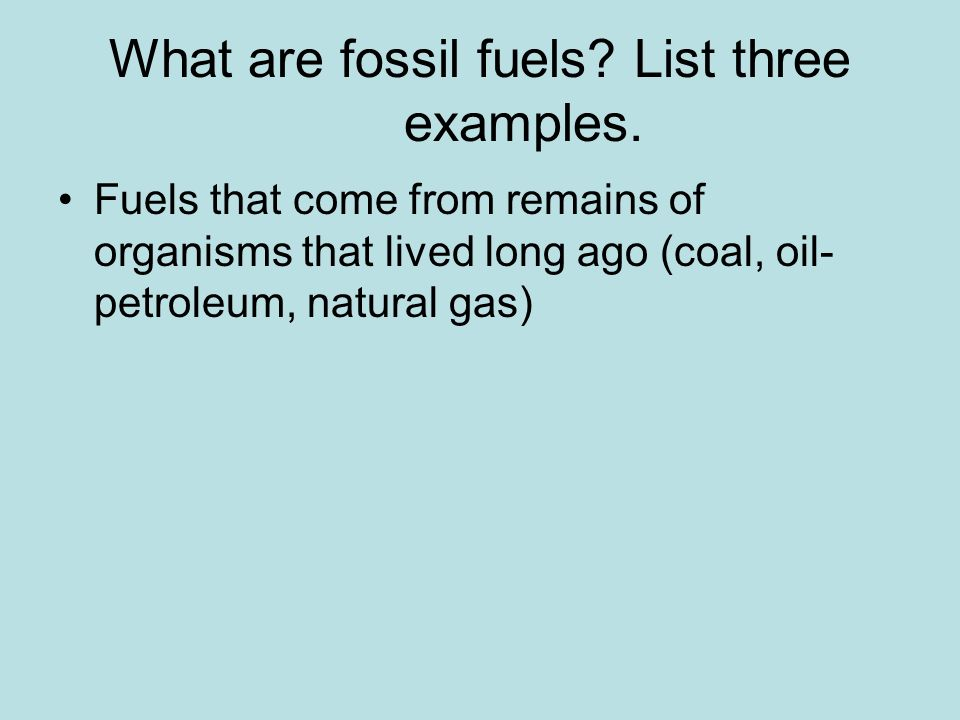 What are fossil fuels List three examples.