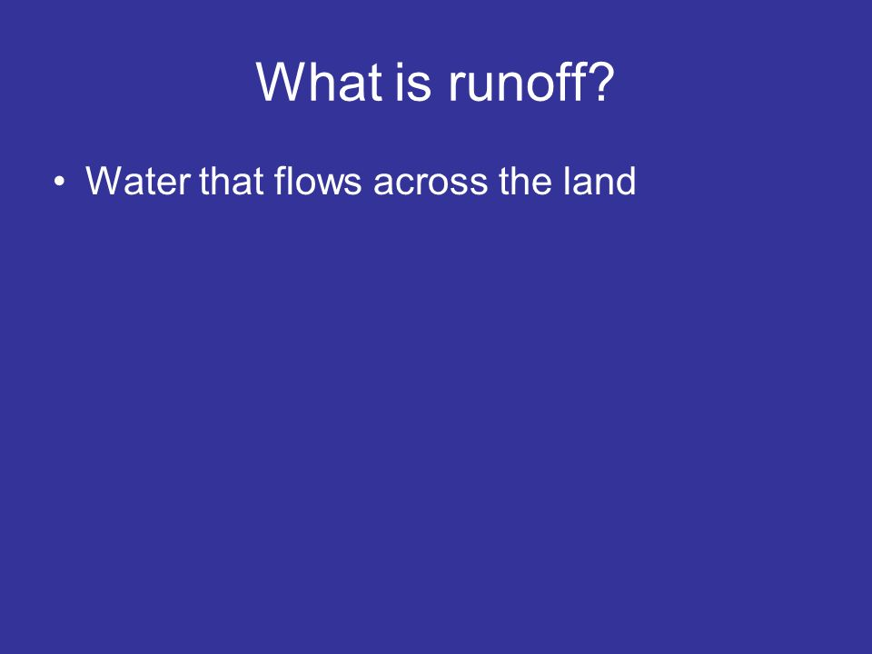 What is runoff Water that flows across the land