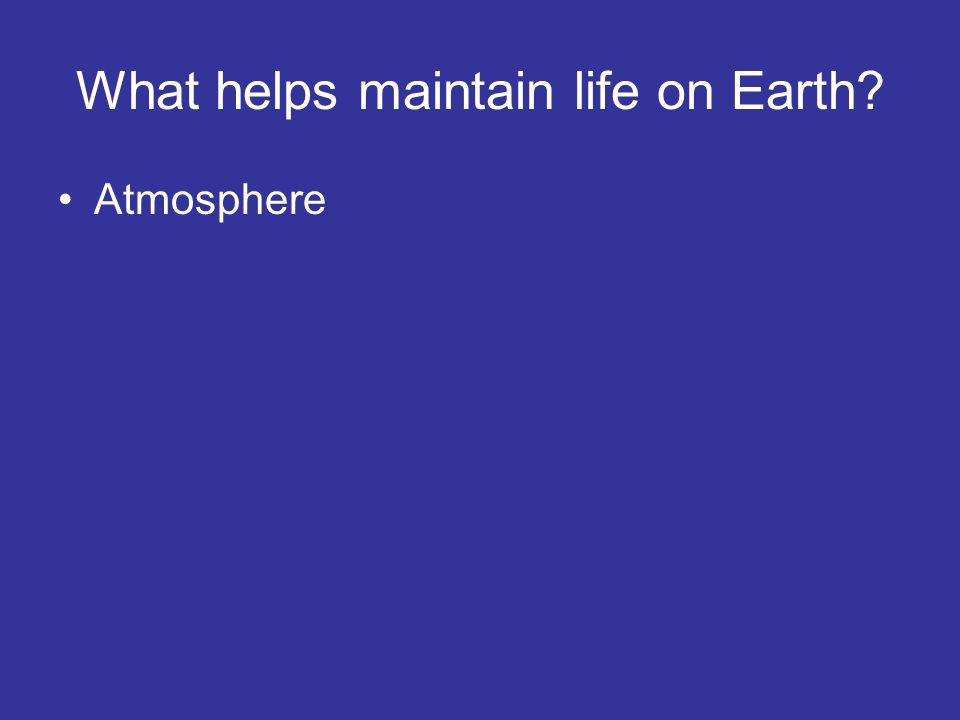 What helps maintain life on Earth