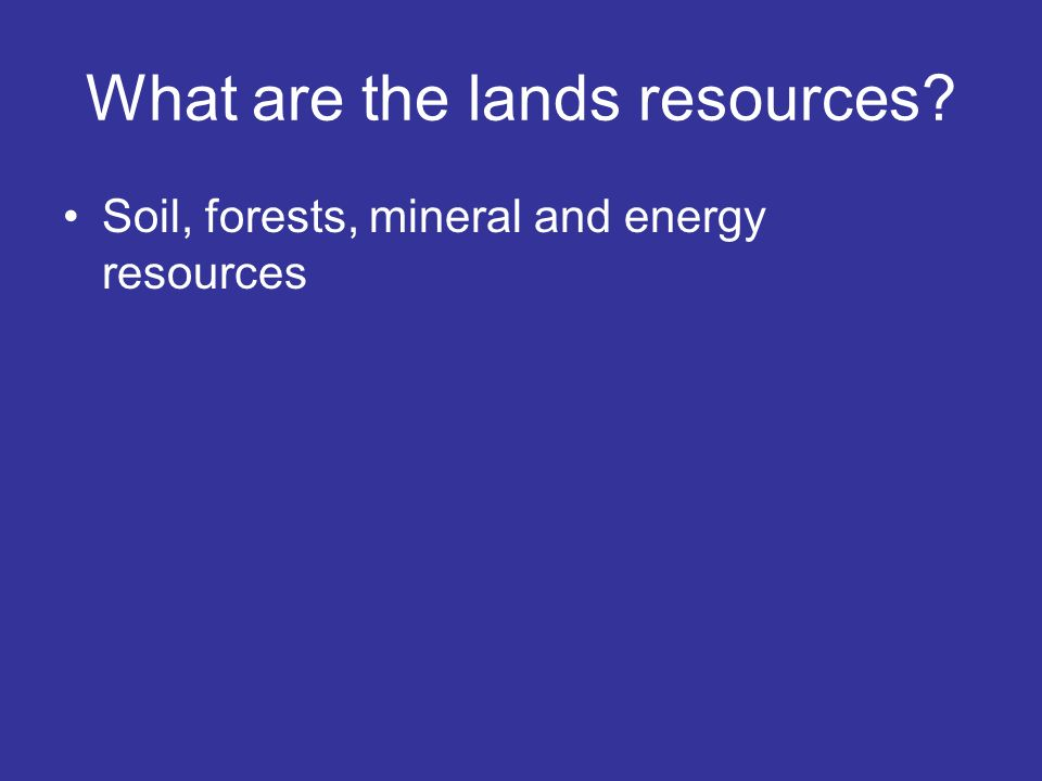 What are the lands resources
