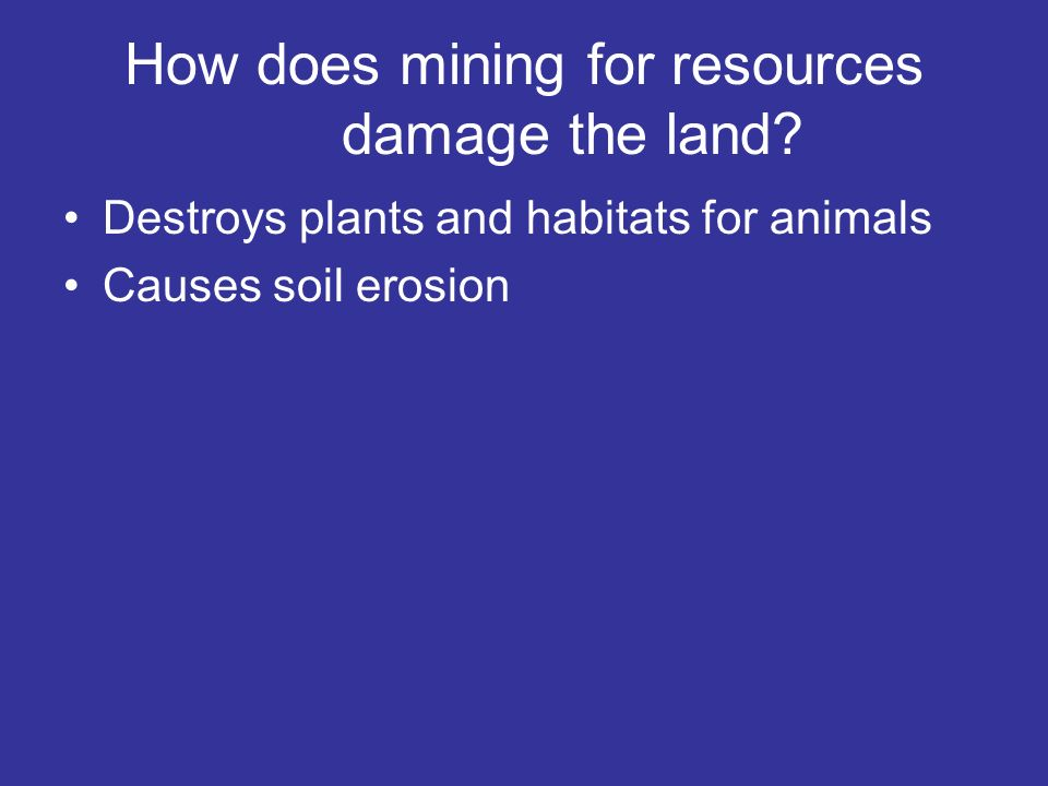 How does mining for resources damage the land