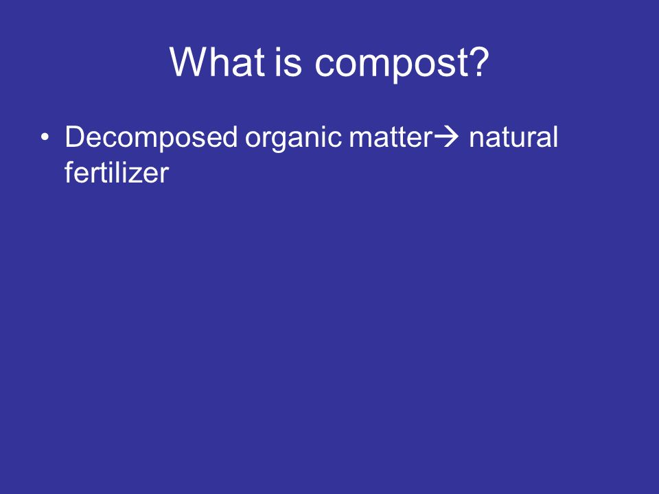 What is compost Decomposed organic matter natural fertilizer
