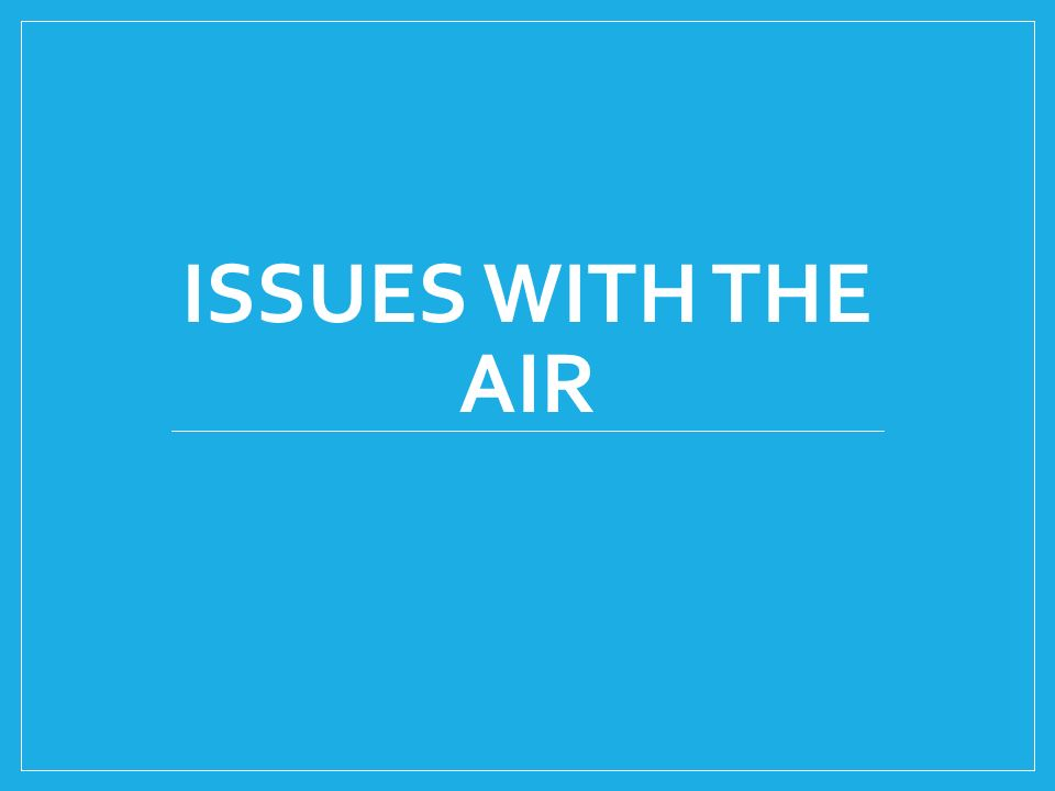 Issues with the air