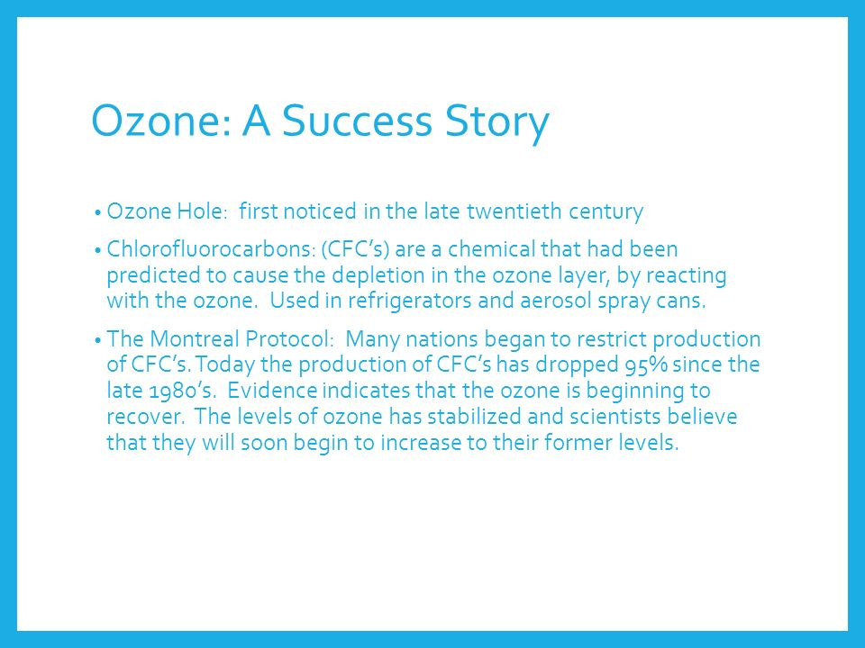 Ozone: A Success Story Ozone Hole: first noticed in the late twentieth century.