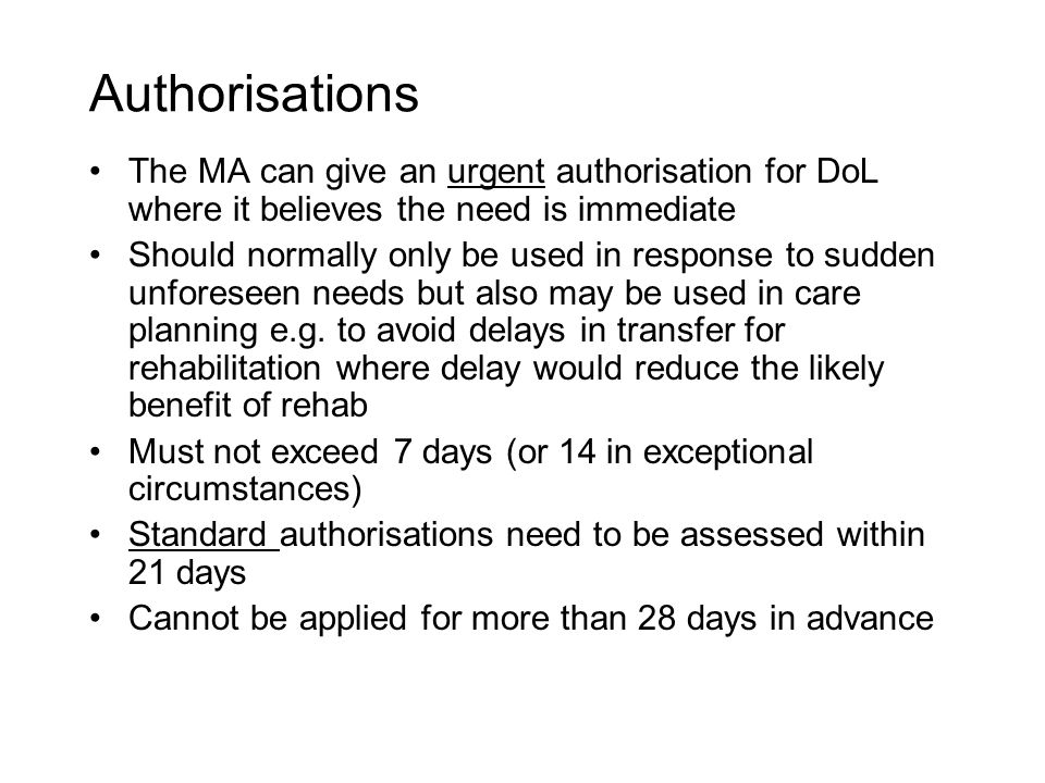 Authorisations The MA can give an urgent authorisation for DoL where it believes the need is immediate.