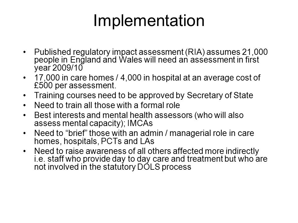 Implementation Published regulatory impact assessment (RIA) assumes 21,000 people in England and Wales will need an assessment in first year 2009/10.