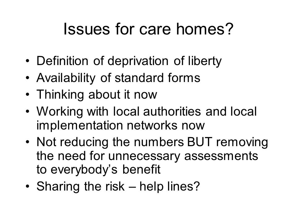 Issues for care homes Definition of deprivation of liberty
