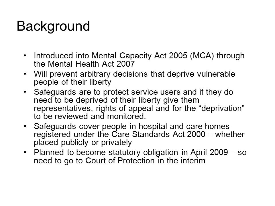 Background Introduced into Mental Capacity Act 2005 (MCA) through the Mental Health Act