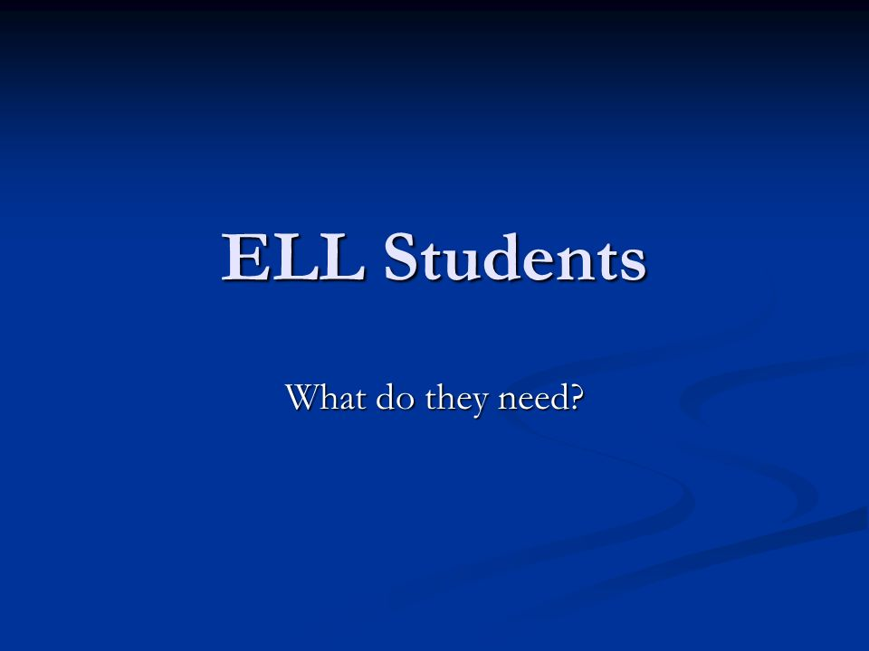 ELL Students What do they need