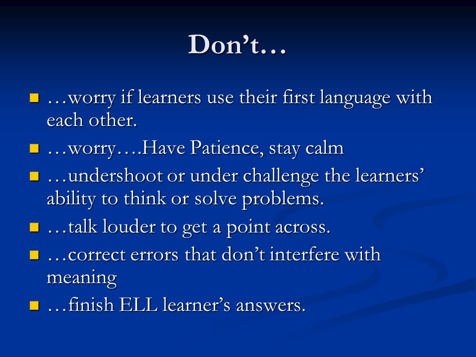Don't… …worry if learners use their first language with each other.