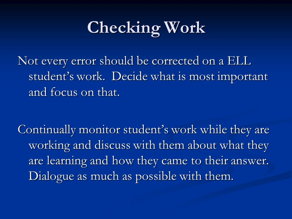 Checking Work Not every error should be corrected on a ELL student's work. Decide what is most important and focus on that.