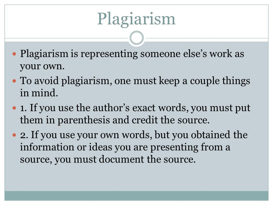 Plagiarism Plagiarism is representing someone else's work as your own.