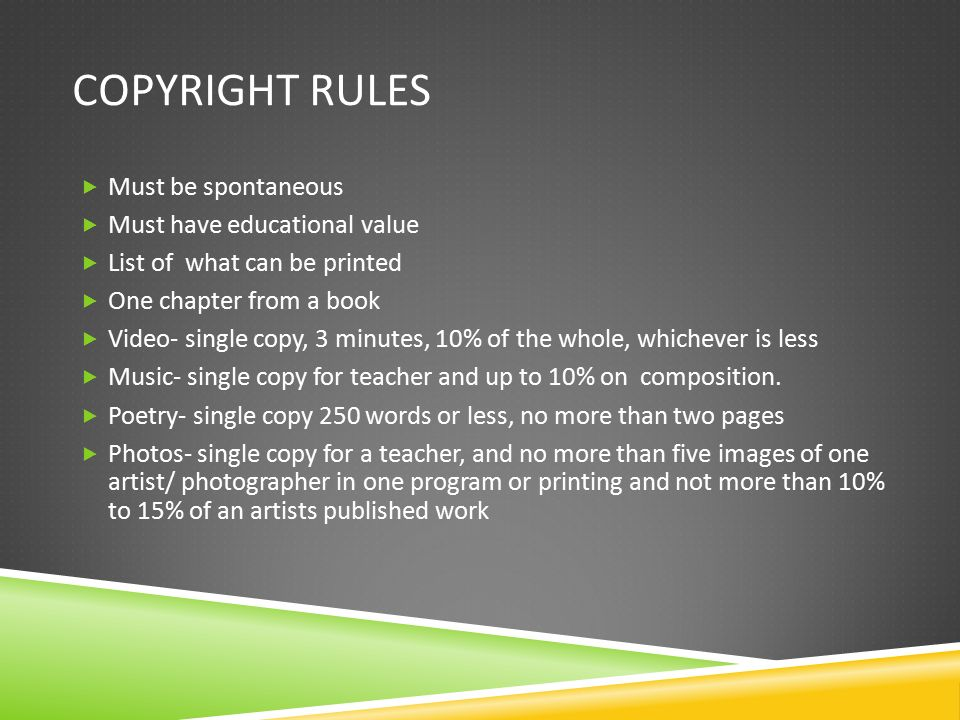Copyright Rules Must be spontaneous Must have educational value