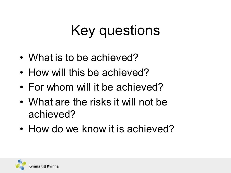 Key questions What is to be achieved How will this be achieved
