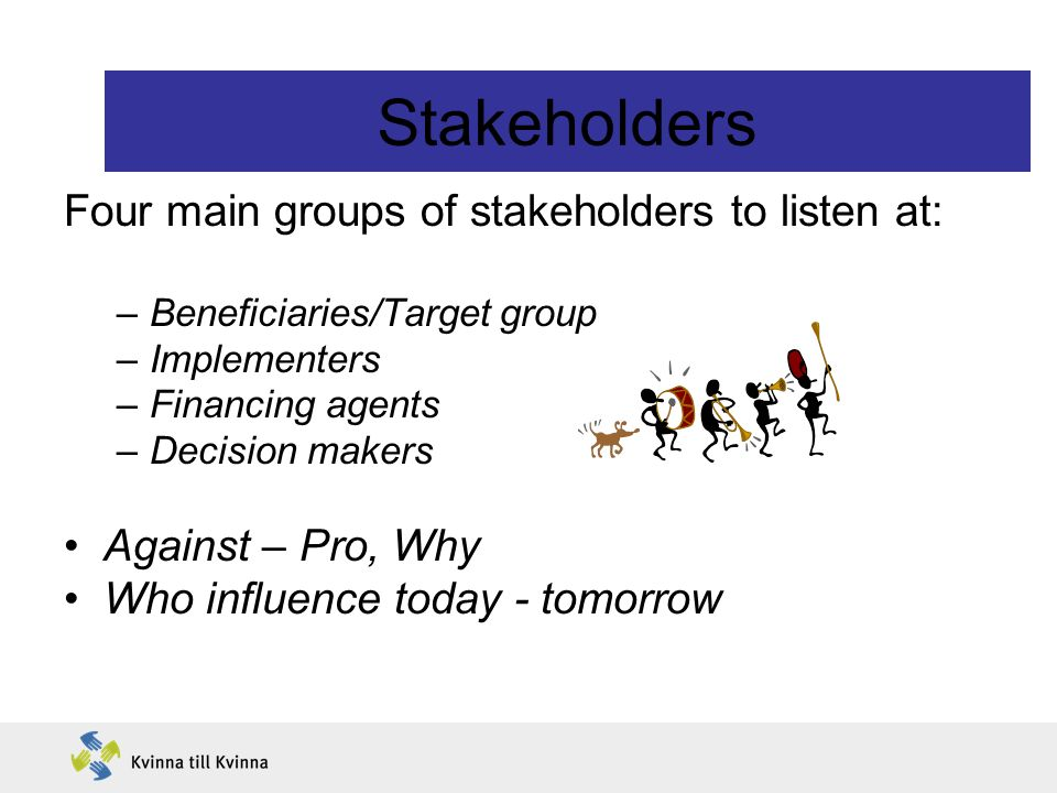 Stakeholders Four main groups of stakeholders to listen at: