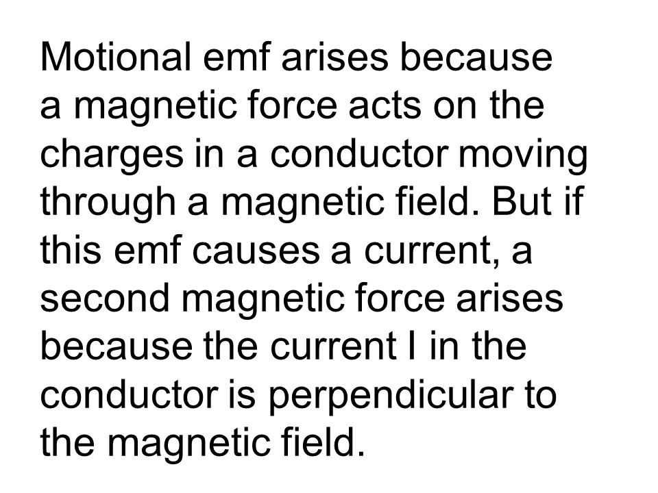 Motional emf arises because a magnetic force acts on the charges in a conductor moving through a magnetic field.