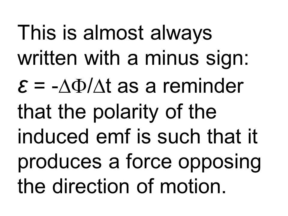This is almost always written with a minus sign: ε = -∆F/∆t as a reminder that the polarity of the induced emf is such that it produces a force opposing the direction of motion.