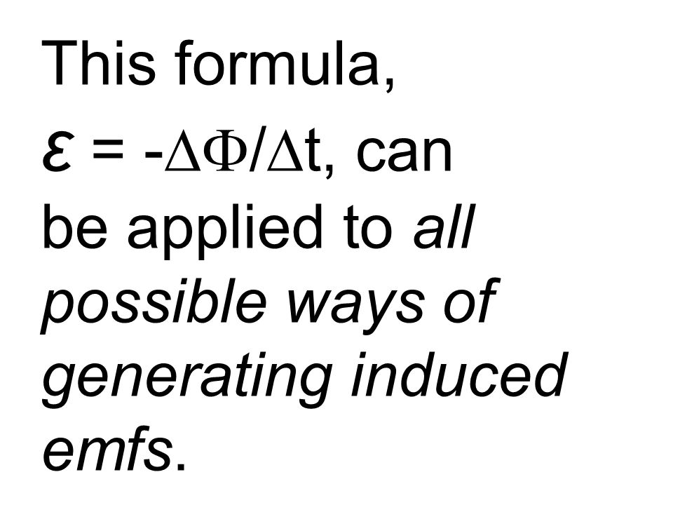 This formula, ε = -∆F/∆t, can be applied to all possible ways of generating induced emfs.