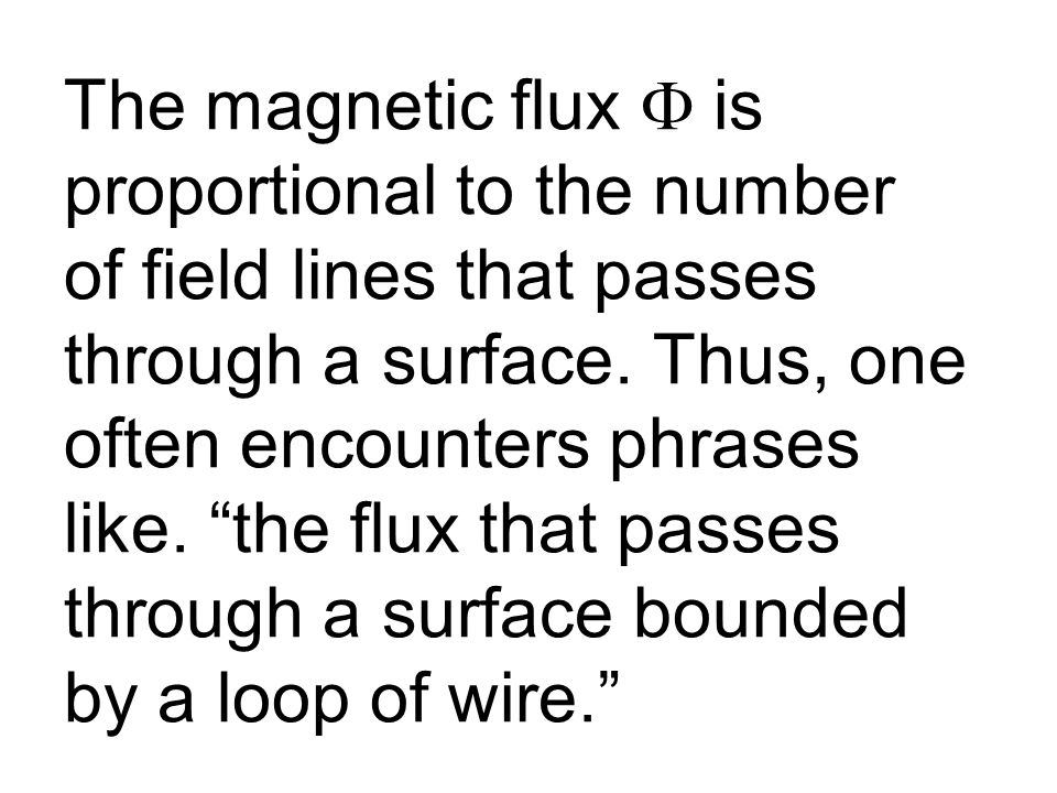 The magnetic flux F is proportional to the number of field lines that passes through a surface.