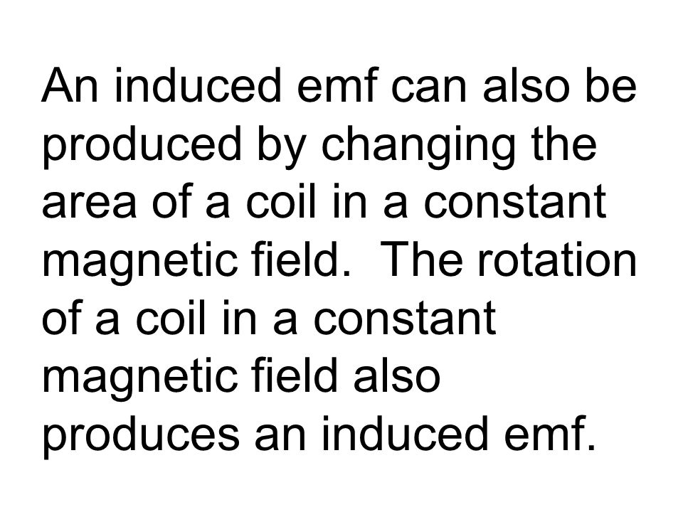 An induced emf can also be produced by changing the area of a coil in a constant magnetic field.