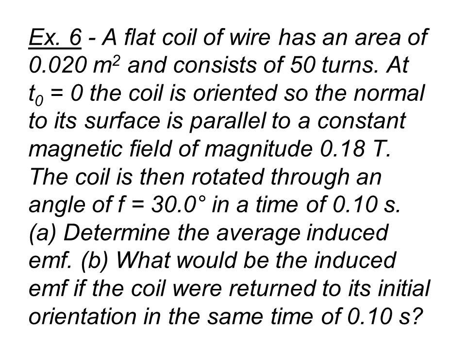 Ex. 6 - A flat coil of wire has an area of 0