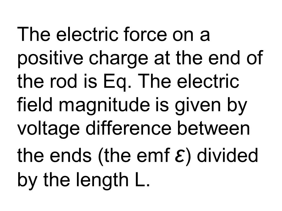 The electric force on a positive charge at the end of the rod is Eq