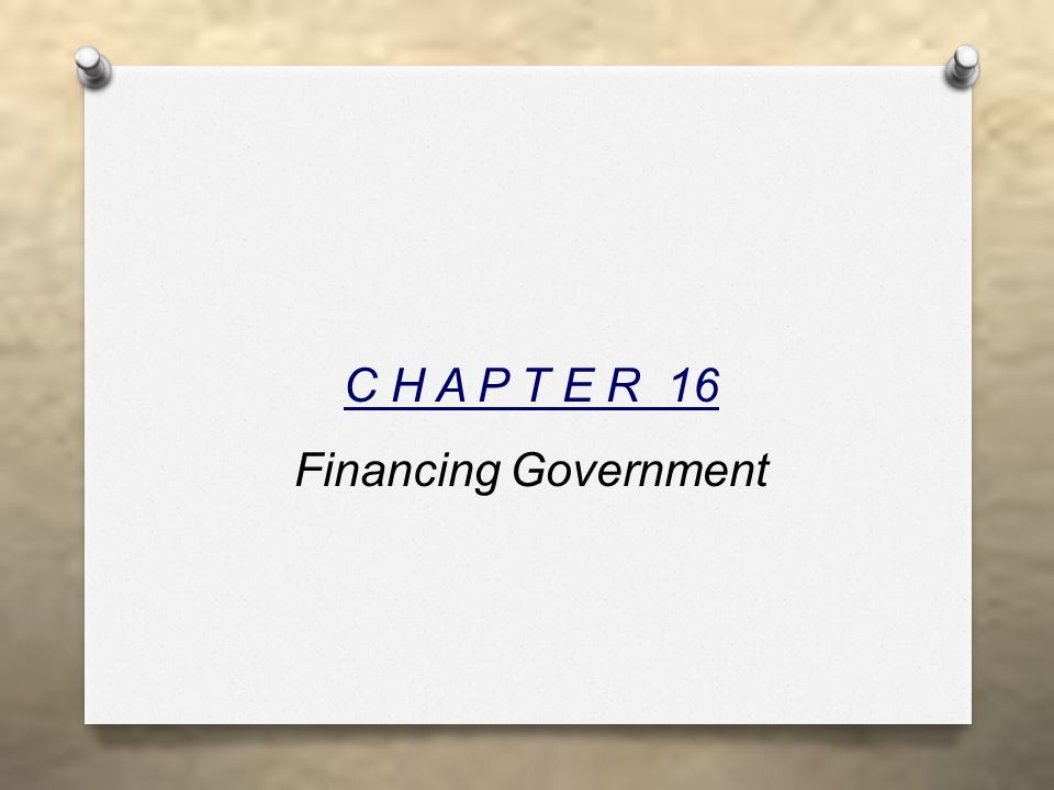 C H A P T E R 16 Financing Government
