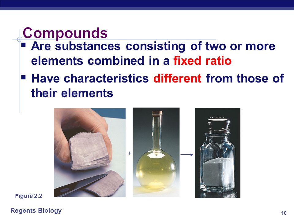 Compounds Are substances consisting of two or more elements combined in a fixed ratio. Have characteristics different from those of their elements.