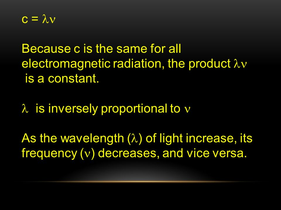 c = ln Because c is the same for all electromagnetic radiation, the product ln. is a constant. is inversely proportional to n.