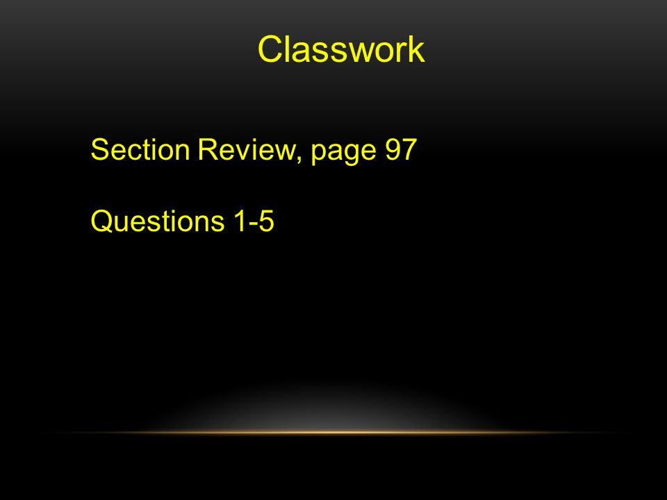 Classwork Section Review, page 97 Questions 1-5