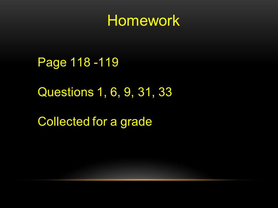 Homework Page Questions 1, 6, 9, 31, 33 Collected for a grade