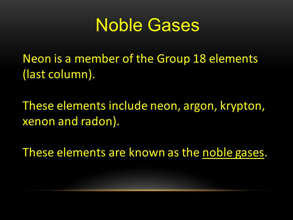 Noble Gases Neon is a member of the Group 18 elements (last column).
