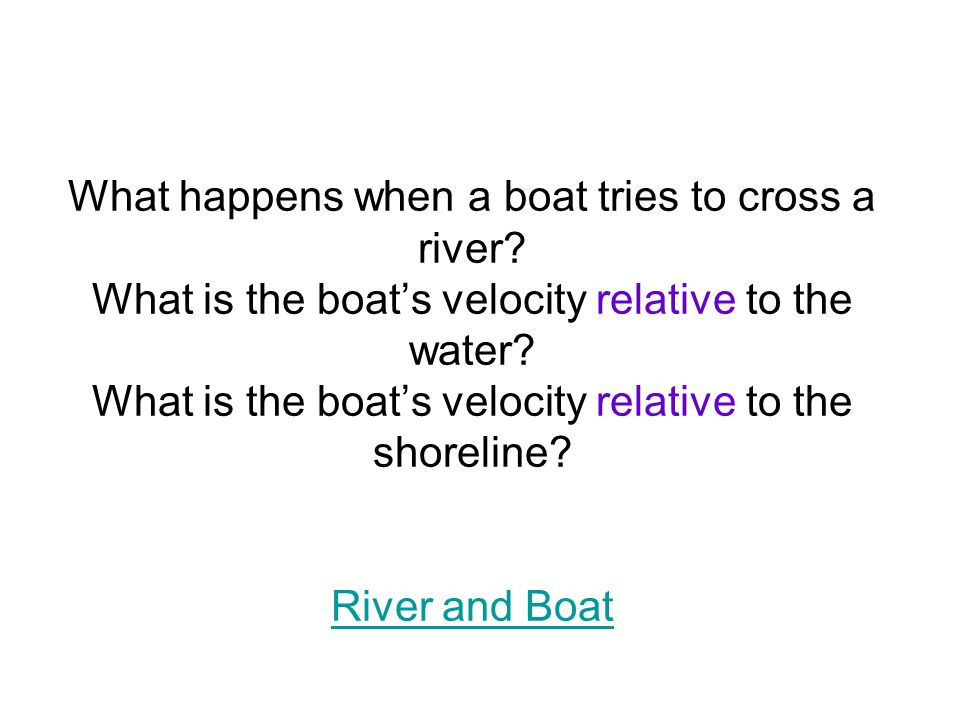 What happens when a boat tries to cross a river