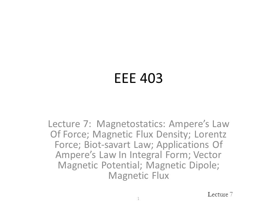 EEE 403 Lecture 7: Magnetostatics: Ampere's Law Of Force