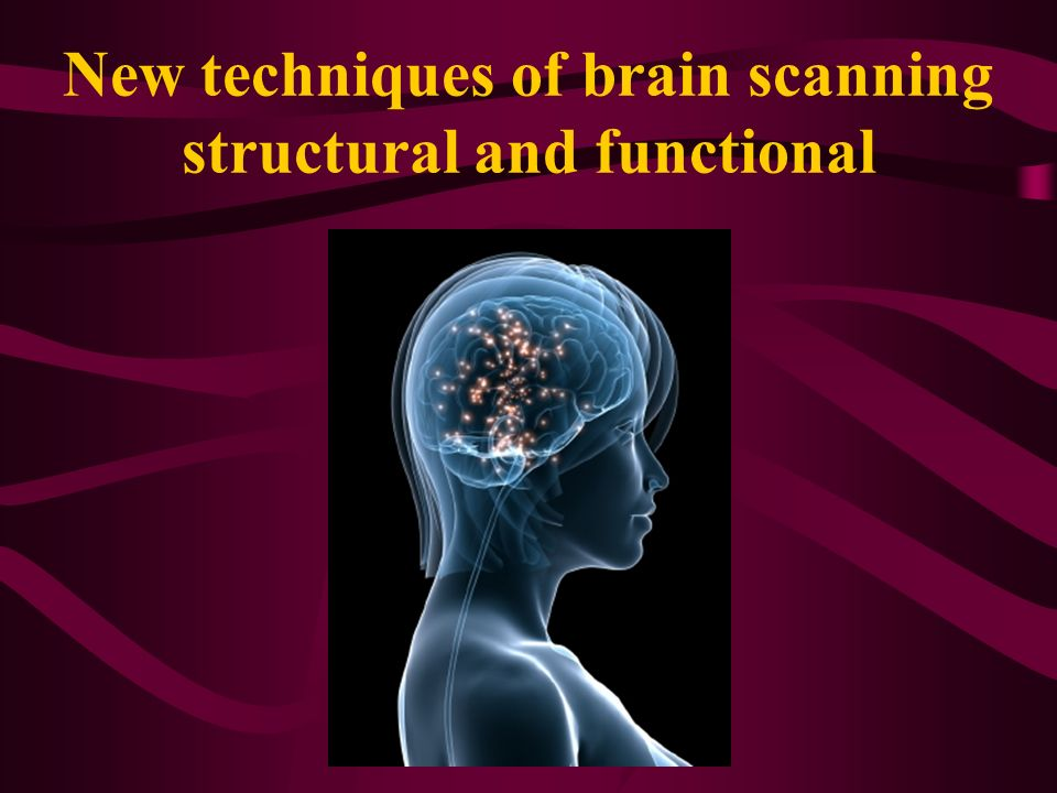New techniques of brain scanning structural and functional