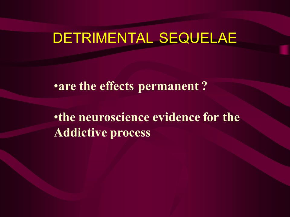 DETRIMENTAL SEQUELAE are the effects permanent