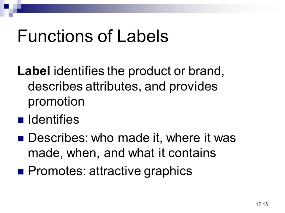 Functions of Labels Label identifies the product or brand, describes attributes, and provides promotion.