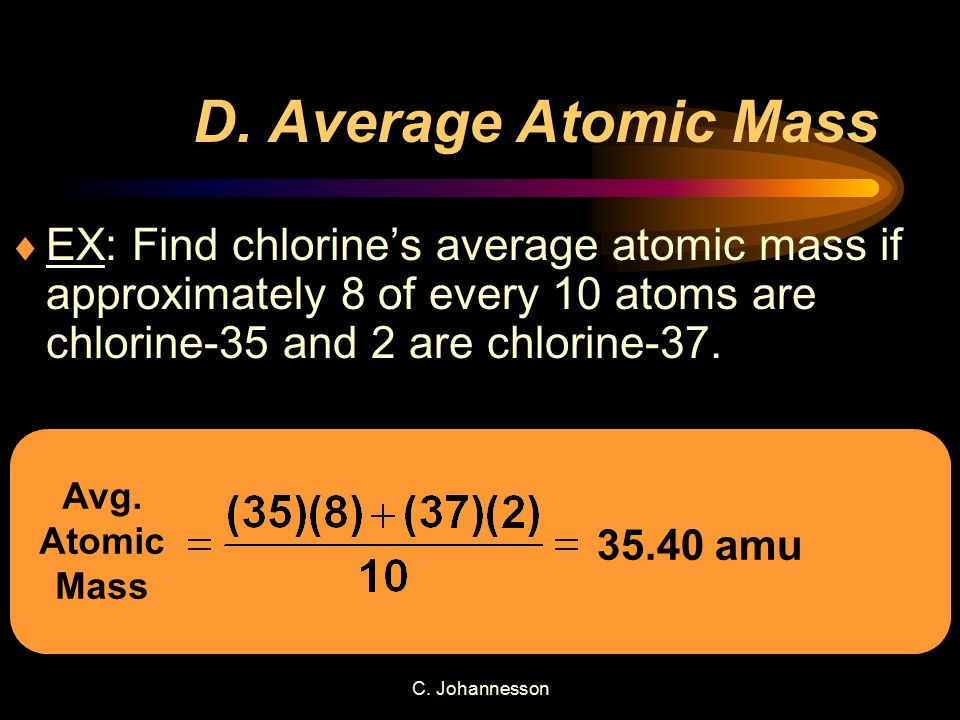 D. Average Atomic Mass EX: Find chlorine's average atomic mass if approximately 8 of every 10 atoms are chlorine-35 and 2 are chlorine-37.