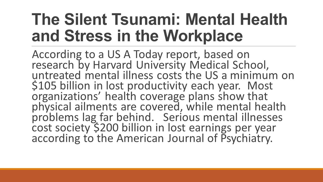The Silent Tsunami Mental Health And Stress In The Workplace Ppt
