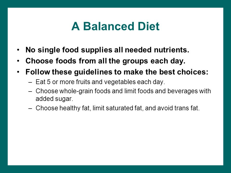 A Balanced Diet No single food supplies all needed nutrients.